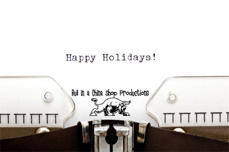 Happy Holidays Bull in a China Shop Productions